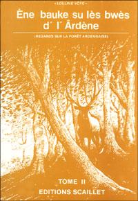 Ène bauke su lès bwès d' l'Ârdène (T. 2). Regards sur la forêt Ardennaise