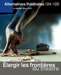 Alternatives théâtrales - 124-125, Janvier 2015  - Elargir les frontières du théâtre