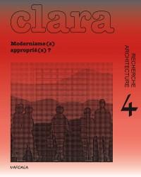 Clara - n° 4  - février 2017  - Modernisme(s) approprié(s) ?