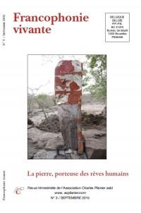 Francophonie vivante - 3  - 2015  - La pierre, porteuse des rêves humains