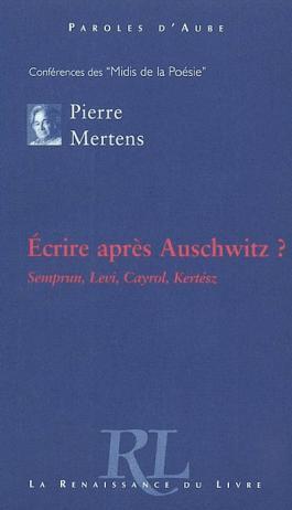 Ecrire après Auschwitz : Jorge Semprun, Primo Levi, Jean Cayrol, Imre Kertesz
