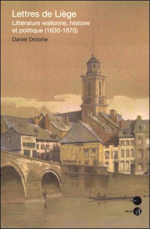 Lettres de Liège. Littérature wallonne, histoire et politique (1630-1870)