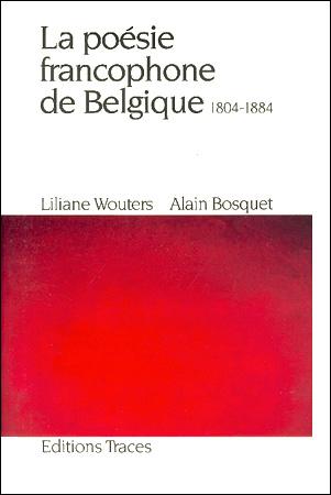 La poésie francophone de Belgique (Tome I)   (1804-1884)