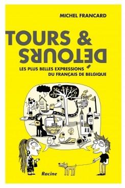 Tours & Détours. Les plus belles expressions du français de Belgique