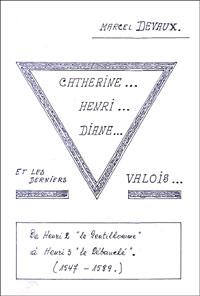 Catherine… Henri… Diane… et les derniers Valois