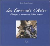Les carnavals d'Arlon. Chroniques et anecdotes du folklore arlonais