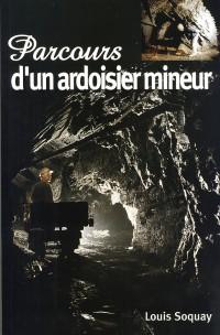 Parcours d'un ardoisier mineur / Het parcours van een leisteenmijnwerker