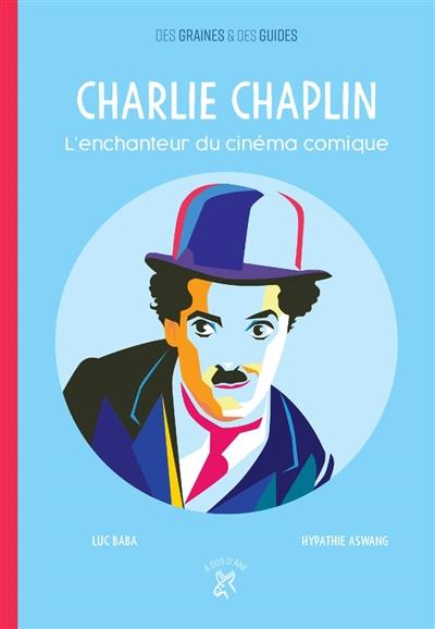 Charlie Chaplin : l'enchanteur du cinéma comique