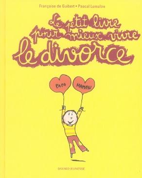 Le petit livre pour mieux vivre le divorce