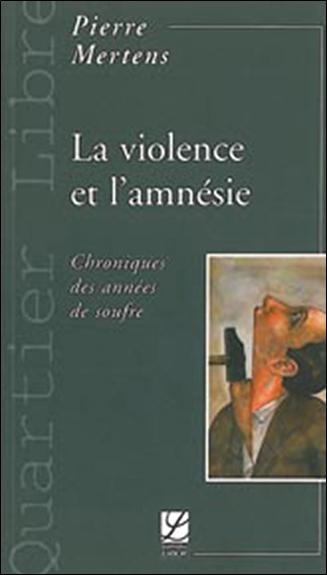 La violence et l'amnésie : chroniques des années de soufre