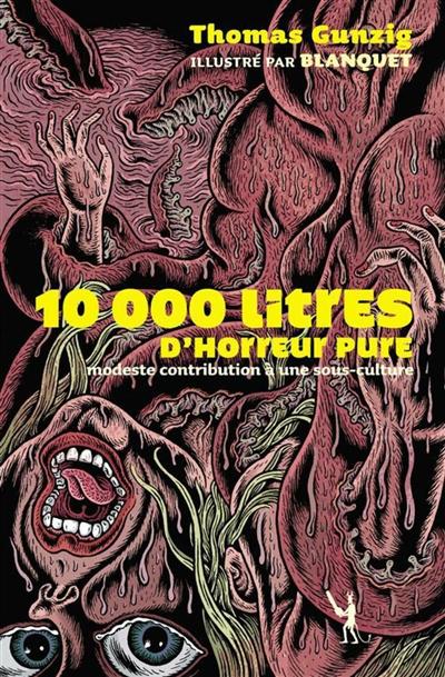 Dix mille litres d'horreur pure : modeste contribution à une sous-culture : roman didactique