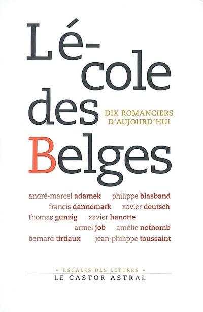 L'école des Belges : Dix romanciers d'aujourd'hui : guide littéraire