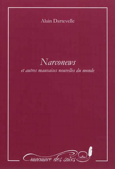 Narconews : et autres mauvaises nouvelles du monde