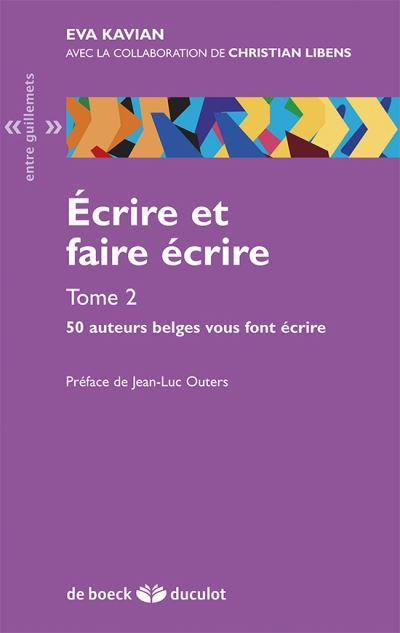 Ecrire et faire écrire. Volume 2 : 50 auteurs belges vous font écrire