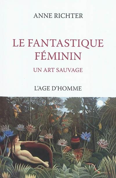 Le fantastique féminin, un art sauvage