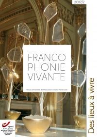 Francophonie vivante - 2 -2017  - Des lieux à vivre