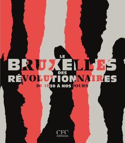 Le Bruxelles des révolutionnaires de 1830 à nos jours