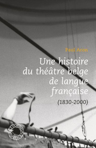 Une histoire du théâtre belge de langue française (1830-2000),