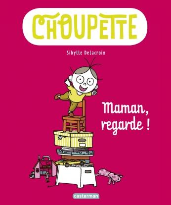 Choupette. Maman regarde !
