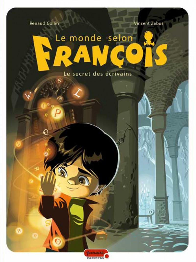 Le monde selon François Vol 1. Le secret des écrivains