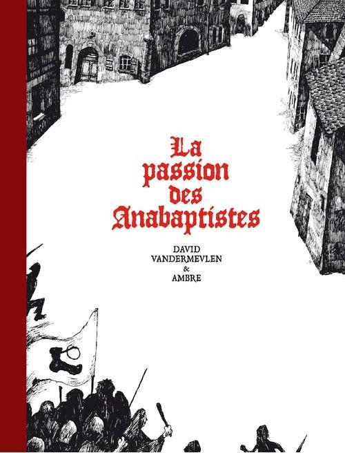 La passion des Anabaptistes (Intégrale)