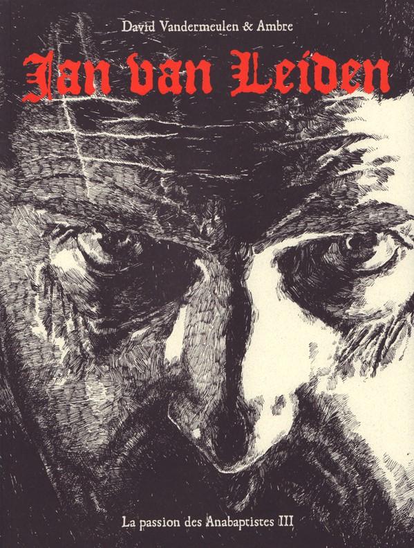 La passion des Anabaptistes : Jan Van Leiden (tome 3)