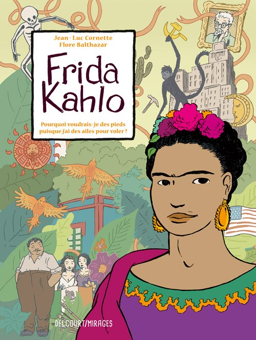 Frida Kahlo : pourquoi voudrais-je des pieds puisque j'ai des ailes pour voler?