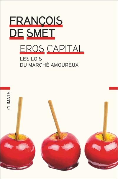 Éros capital : Les lois du marché amoureux