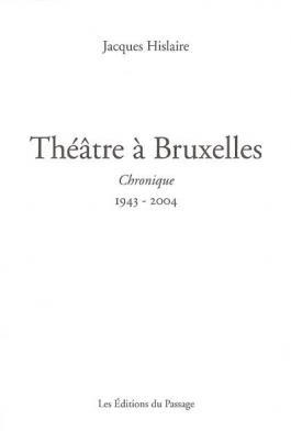 Théâtre à Bruxelles : chronique, 1943-2004
