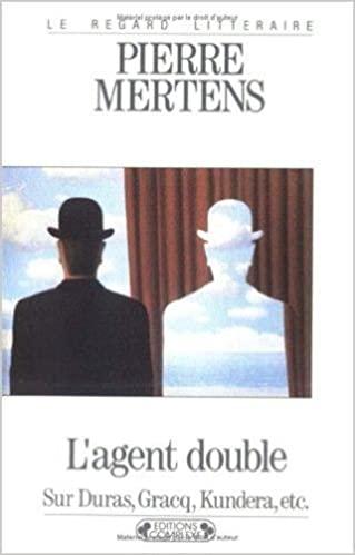 L'agent double : sur Duras, Gracq, Kundera, etc.
