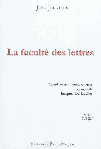 La faculté des Lettres : Éparpillements monographiques à propos de Jacques De Decker. Tome 1