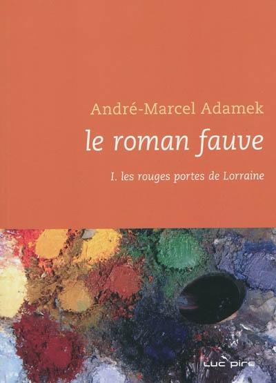 Le roman fauve (volume 1) : Les rouges portes de Lorraine