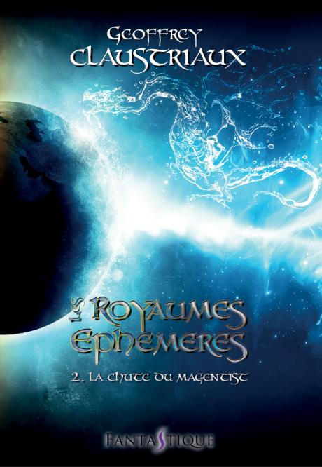 Les Royaumes Ephémères : La Chute du Magentist (tome 2)