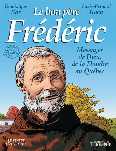 Le bon père frédéric : messager de dieu de la Flandre au Québec