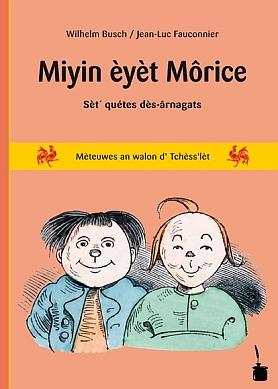Miyin èyèt Môrice. Sèt´ quétes dès-ârnagats  mèteuwes an walon d' Tchèss'lèt pa