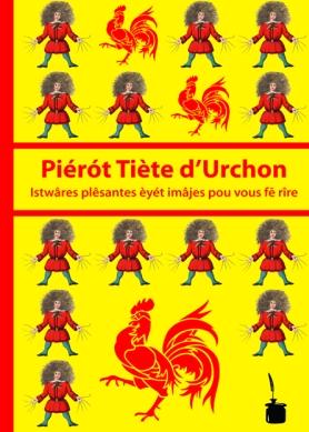 Piérót Tiète d'Urchon. Istwâres plêsantes èyét imâjes pou vous fē rîre.