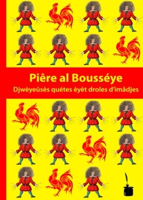 Piêre al Bousséye. Djwèyeûsès quétes èyèt droles d'imâdjes.
