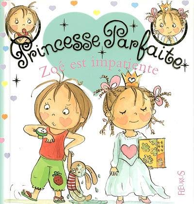 Princesse parfaite : Zoé est impatiente
