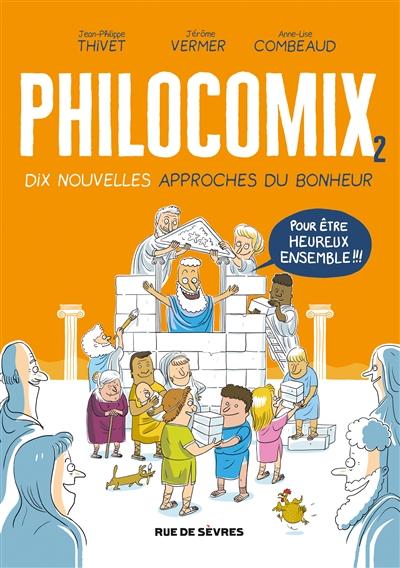 Philocomix : dix nouvelles approches du bonheur : pour être heureux ensemble !!! (tome 2)