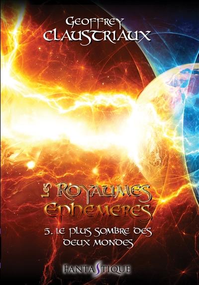 Les Royaumes Ephémères : Le plus sombre des deux mondes (tome 5)