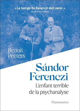 Sándor Ferenczi : l'enfant terrible de la psychanalyse