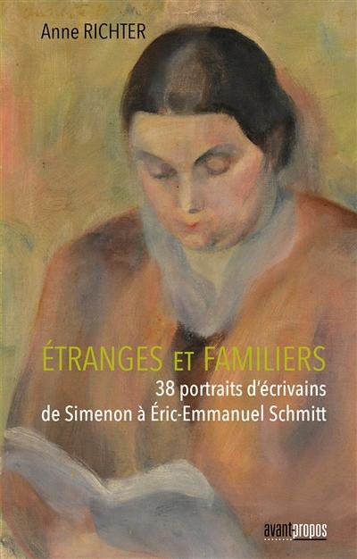Étranges et familiers : 38 portraits d'écrivains de Simenon à Eric-Emmanuel Schmitt