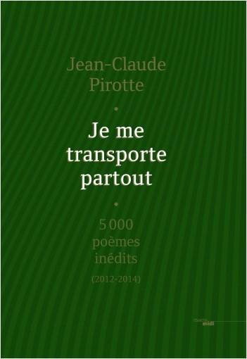 Je me transporte partout : 5000 poèmes inédits (2012-2014)