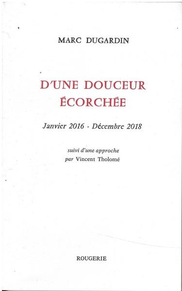 D'une douceur écorchée. Janvier 2016 – Décembre 2018