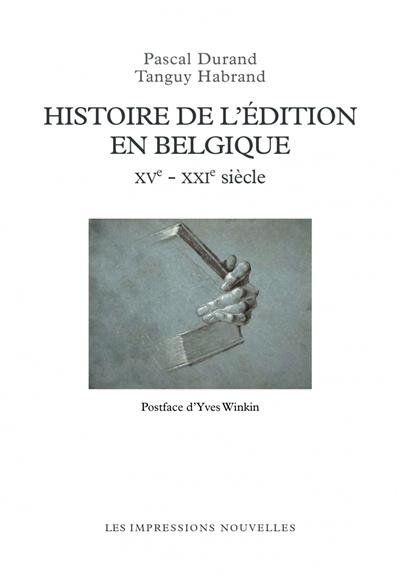 Histoire de l'édition en Belgique : (XVe-XXIe siècle)