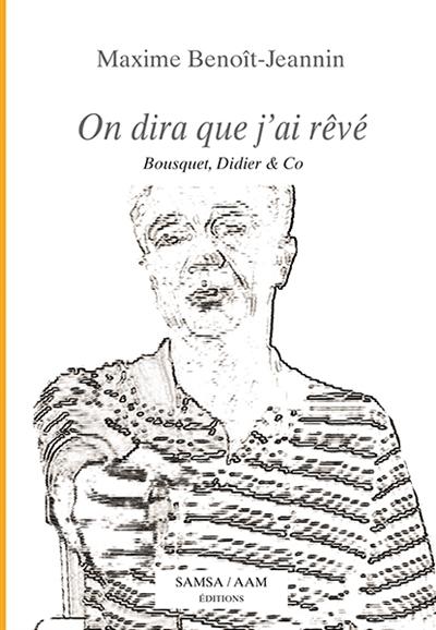 On dira que j'ai rêvé : Bousquet, Didier & Co