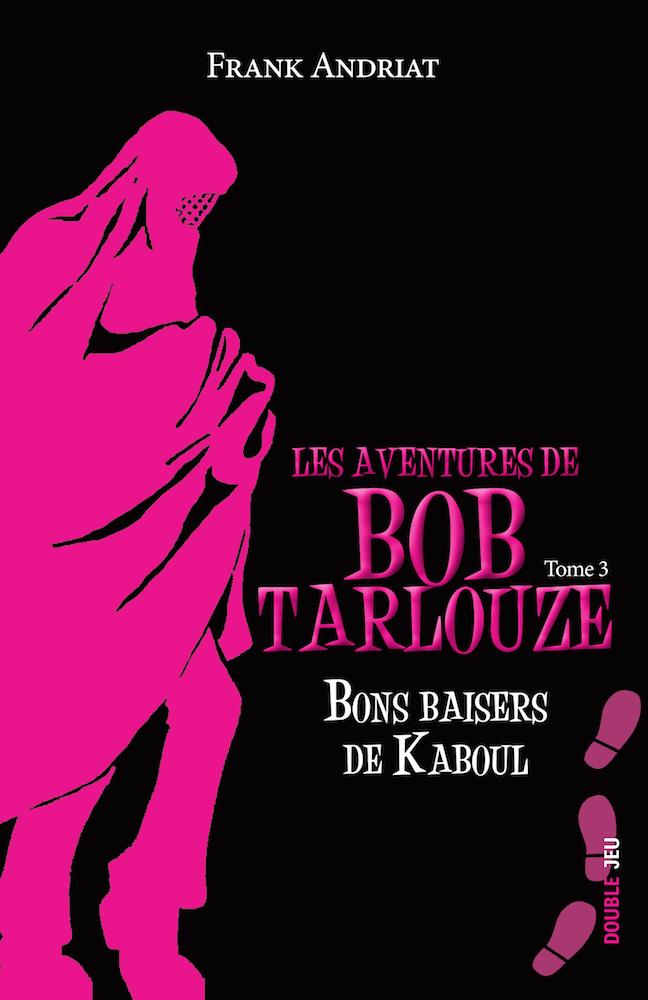 Les aventures de Bob Tarlouze (tome 3) : Bons baisers de Kaboul