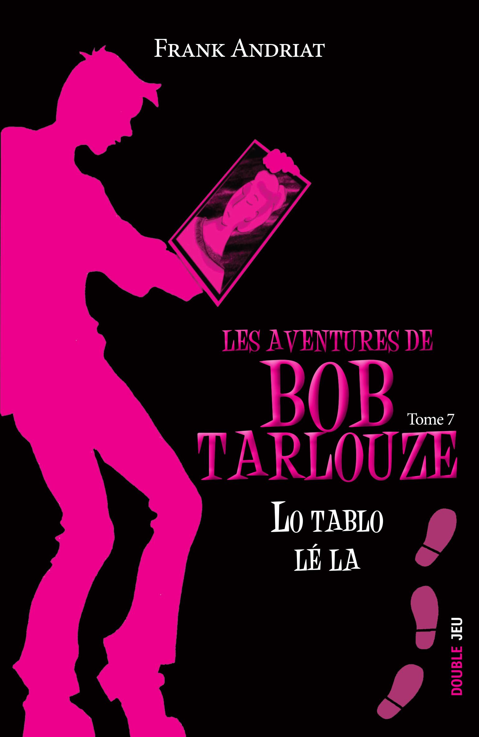 Les aventures de Bob Tarlouze (tome 7) : Lo tablo lé la