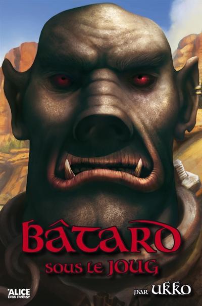 Histoires d'orcs (volume 2) : Bâtard sous le joug