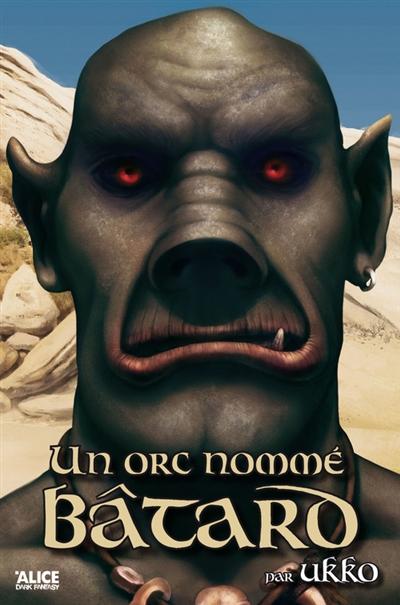 Histoires d'orcs (volume 1) : Un orc nommé Bâtard
